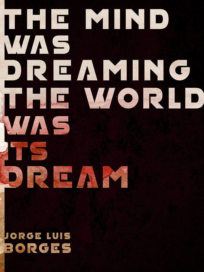 The Mind Was Dreaming, The World Was Its Dream - Jorge Luis Borges Quote - Typographic Print 04 Mixed Media