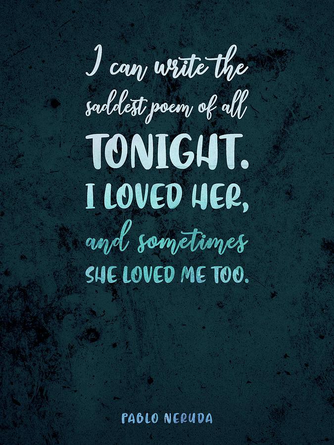 The Saddest Poem Of All, Pablo Neruda - Quotes On Love 03 - Typographic Print Mixed Media