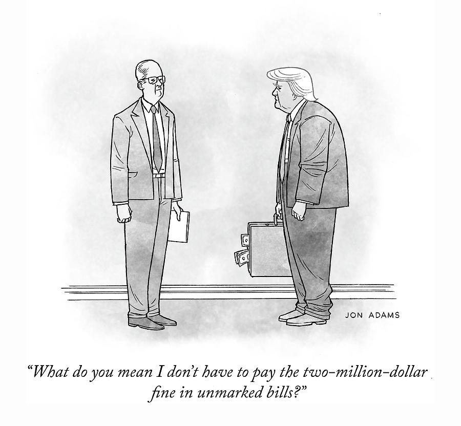 The Two Million Dollar Fine Drawing by Jon Adams