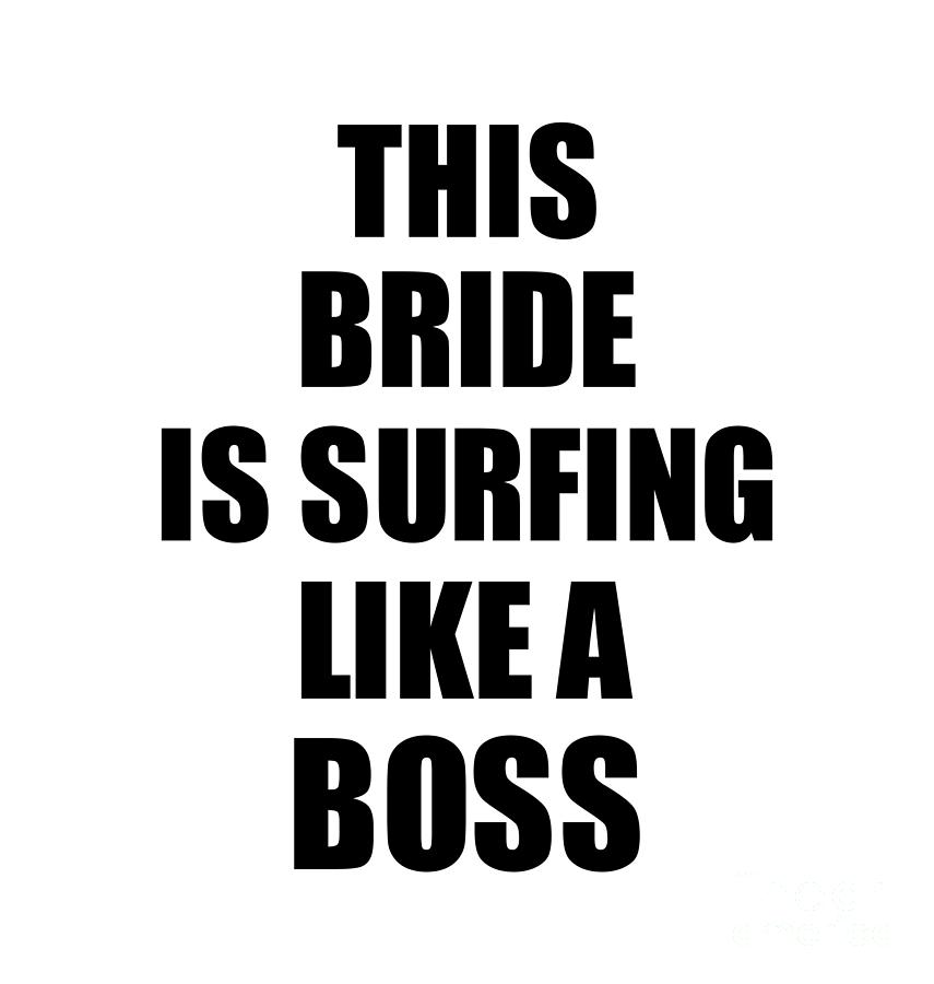 This Bride Is Surfing Like A Boss Funny Gift Digital Art By Funny Gift Ideas