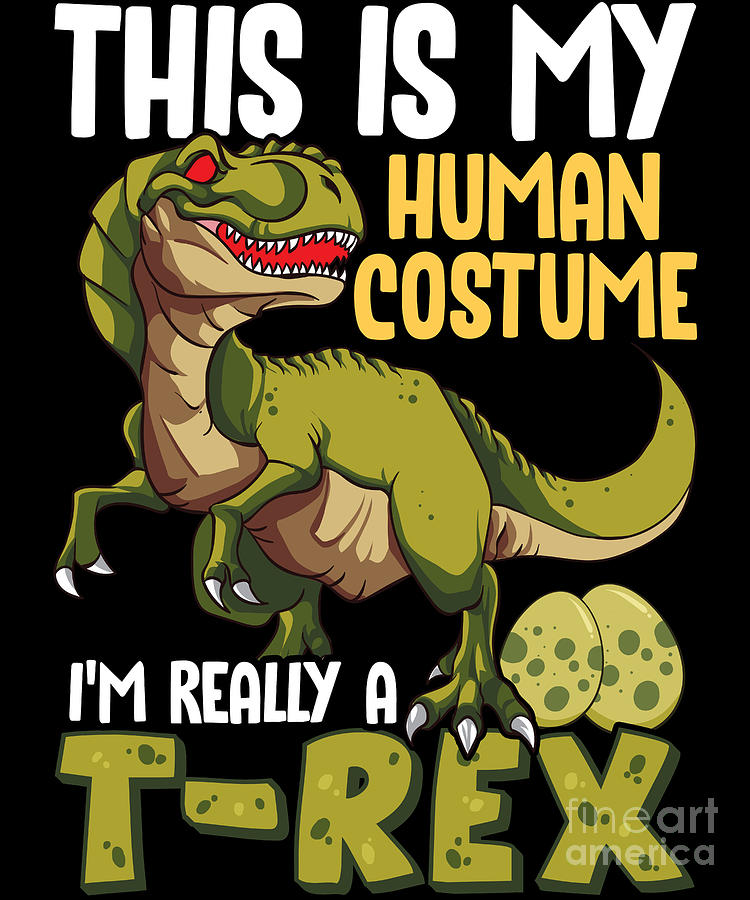 This Is My Human Costume Im Really A Trex Digital Art By The Perfect Presents