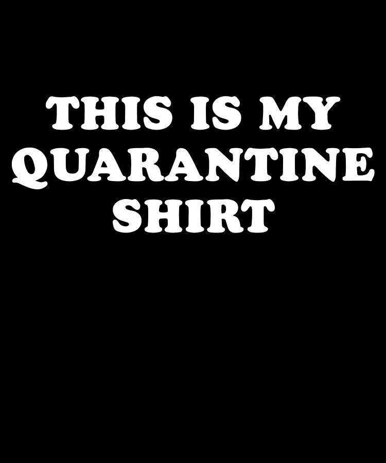 Quarantine Digital Art - This is My Quarantine Shirt by Flippin Sweet Gear
