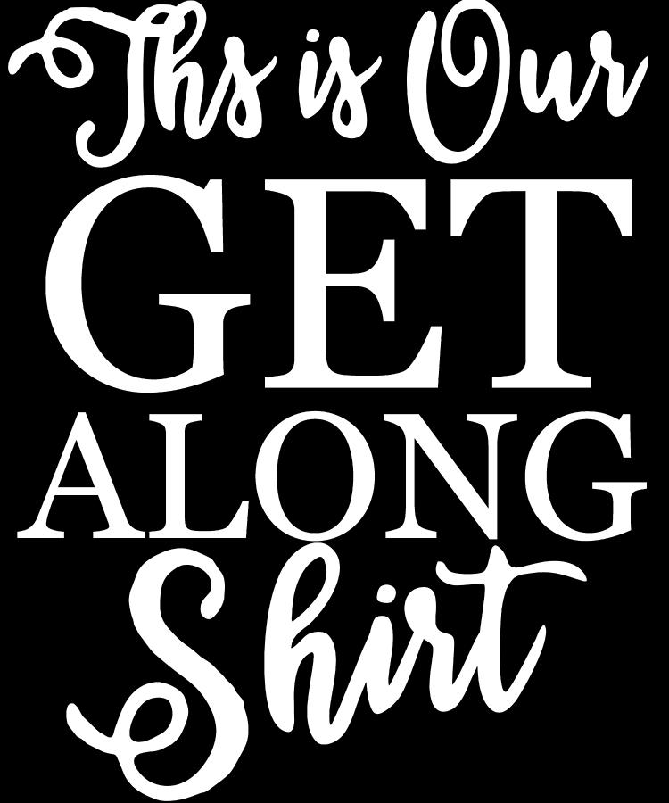 Siblings Digital Art - This is Our Get Along Shirt by Flippin Sweet Gear