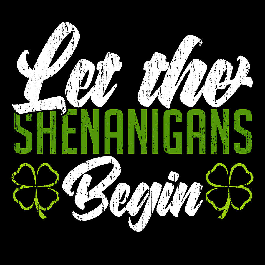 This St Patricks Fourleaf Clover Tee Let The Shenanigans Begin Tshirt Design Irish Celebrate Party Mixed Media By Roland Andres
