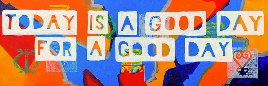 Today is a good day Painting by Clayton Singleton