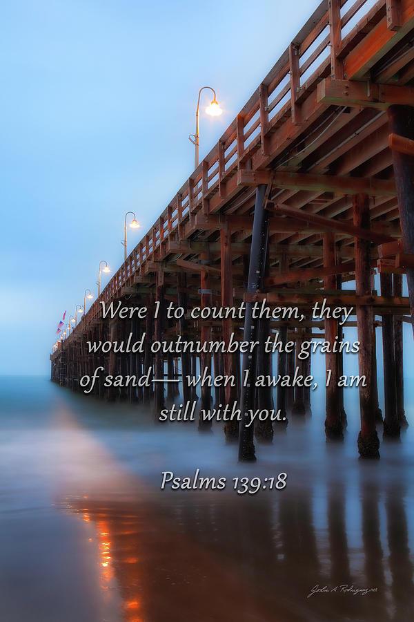 Ventura CA Pier with Psalms 139 vs 18 by John A Rodriguez