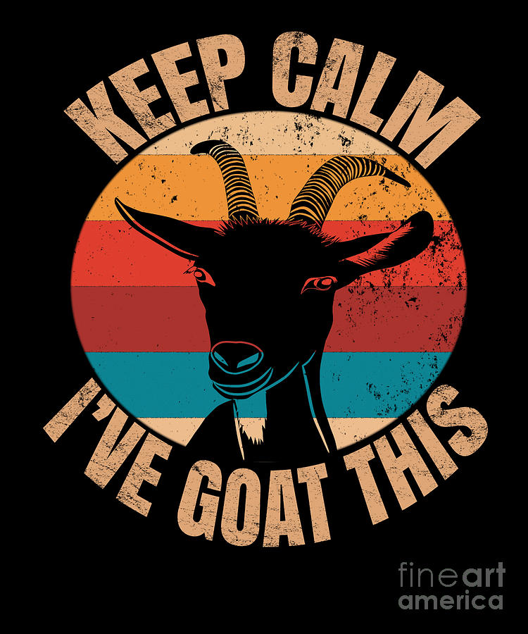 Vintage Keep Calm Ive Goat This Funny Goat Lover Gift Digital Art By Art Grabitees