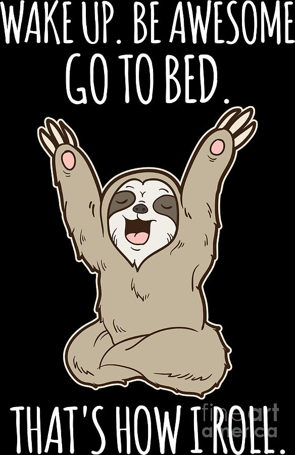 Wake Up Be Awesome Go To Bed Sloth Spirit Animal Digital Art By Haselshirt
