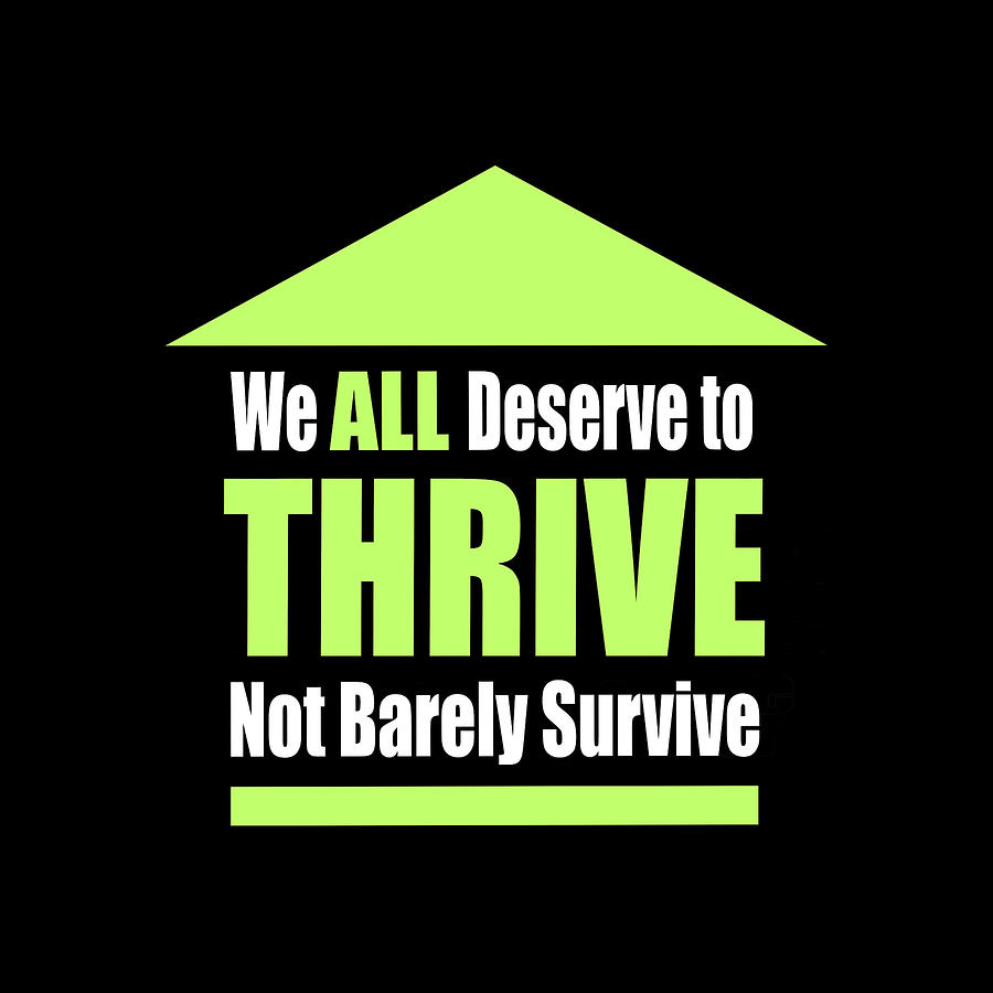 99 Digital Art - We ALL Deserve to THRIVE Not Barely Survive by Ginny Gaura