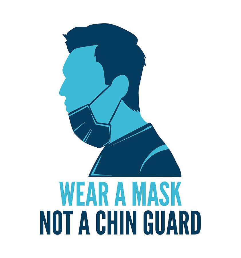 Wear A Mask Not Chin Guard Funny Quarantine Social Distancing 2020 Digital Art By Maltiben Patel
