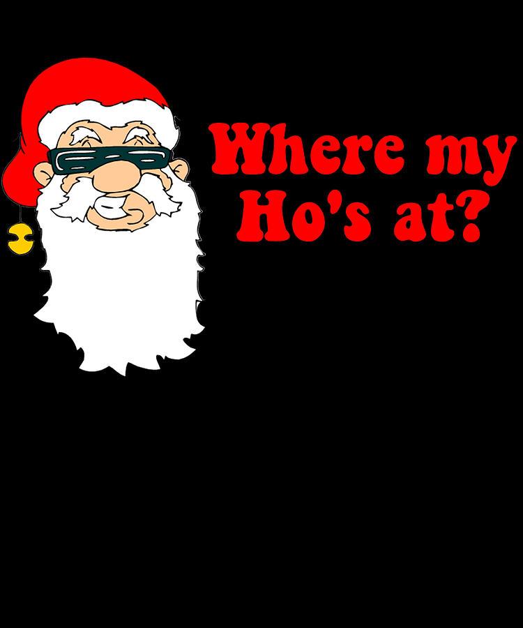 Christmas Digital Art - Where My Hos At Christmas by Flippin Sweet Gear