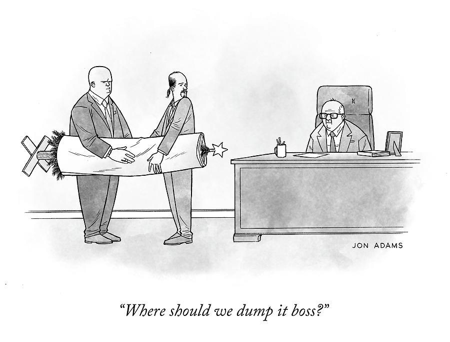Where Should We Dump It? Drawing by Jon Adams