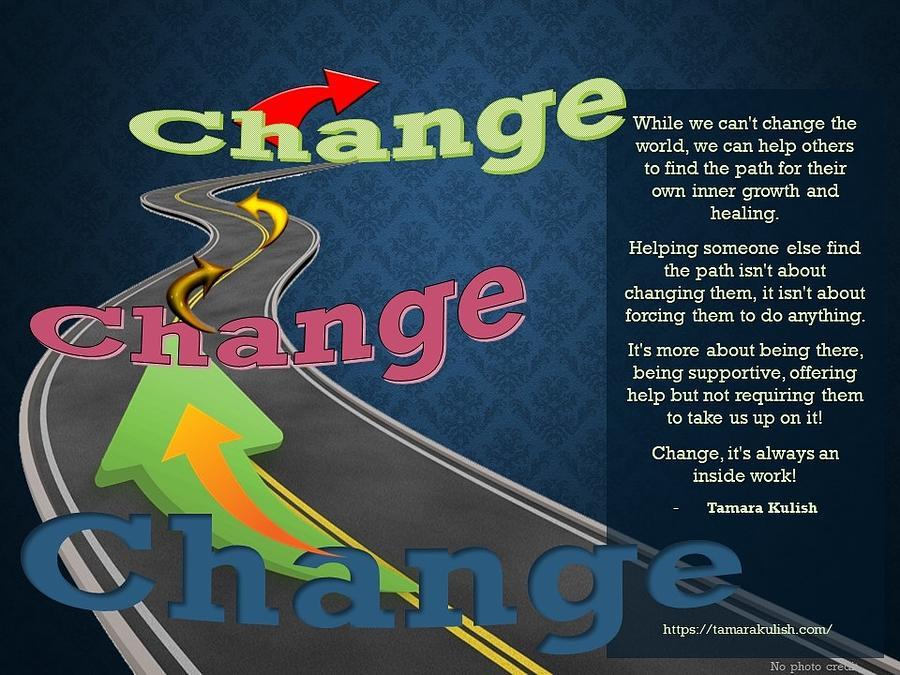 Change Photograph - While we cant change others by Tamara Kulish