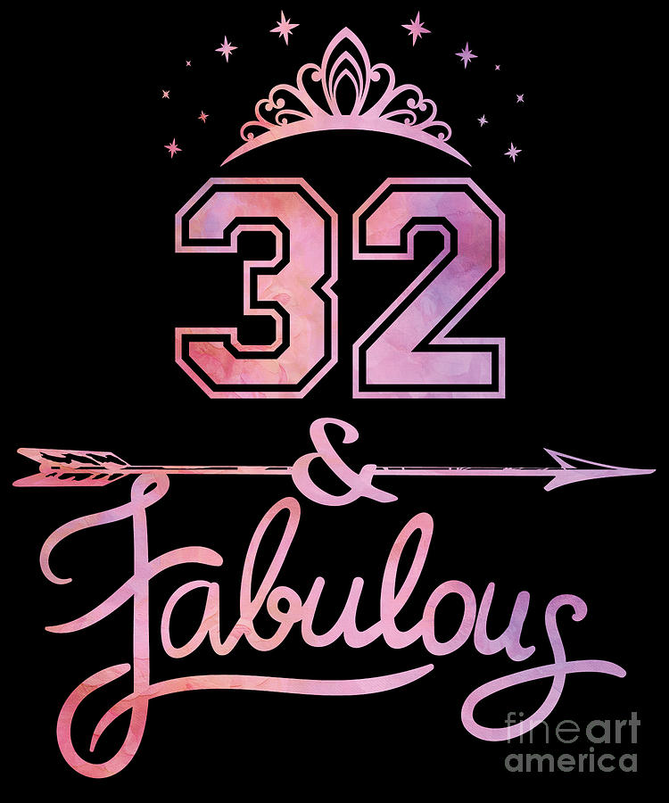 Women 32 Years Old And Fabulous Happy 32nd Birthday
