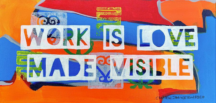 Work is love Painting by Clayton Singleton