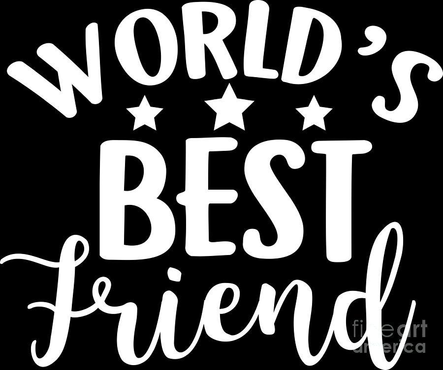 Worlds Bestfriend Bff Besties Forever Gift Idea Digital Art By Haselshirt