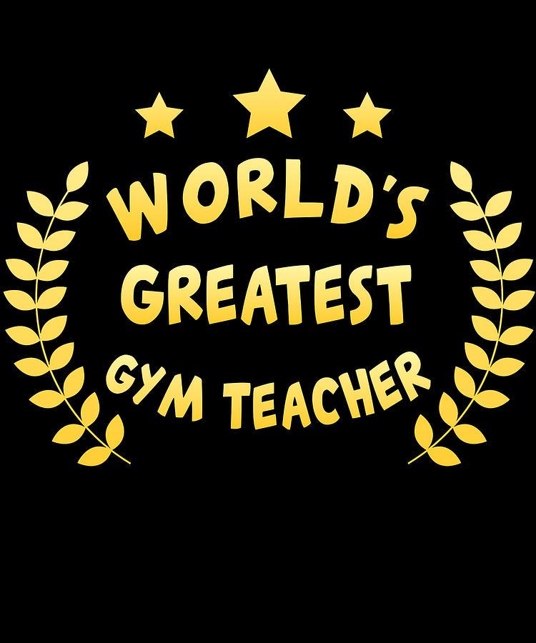 Worlds Greatest Gym Teacher Physical Education by Flippin Sweet Gear