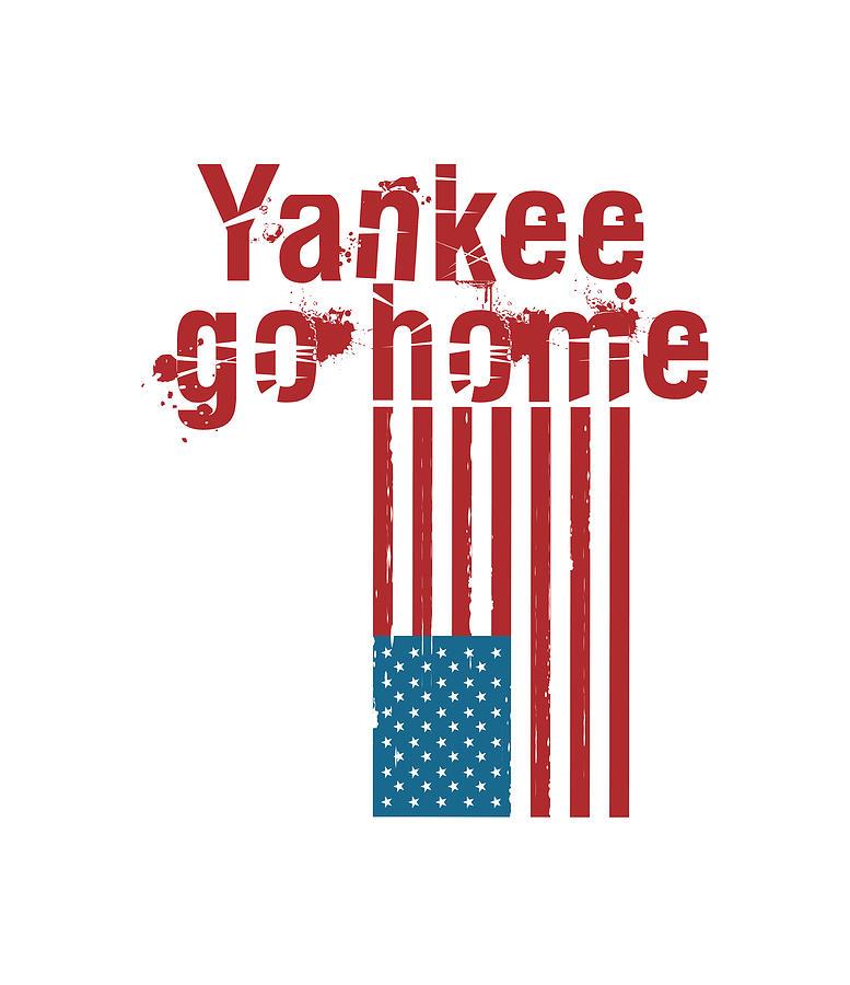 Yankee Mixed Media - Yankee, go home. Popular slogan  by Stanislav Yatsenko