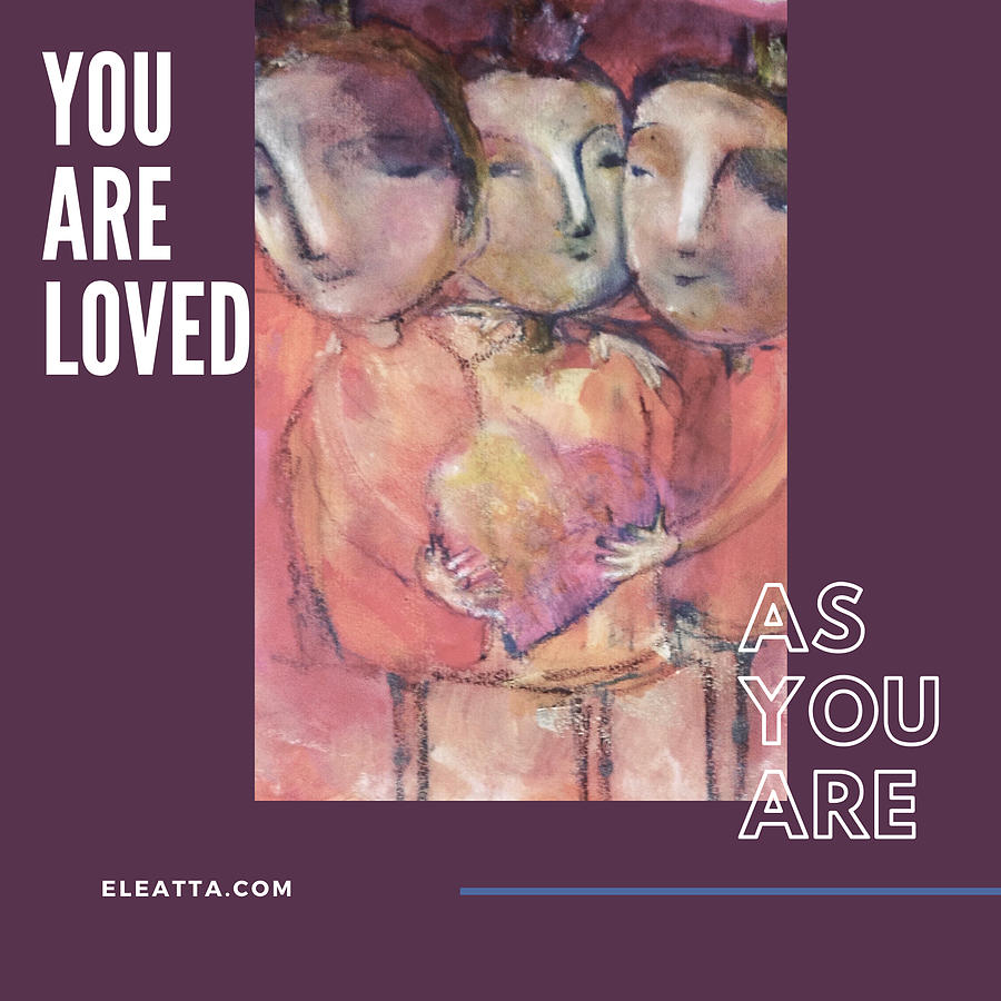 Unique Mixed Media - You Are Loved As You Are by Eleatta Diver