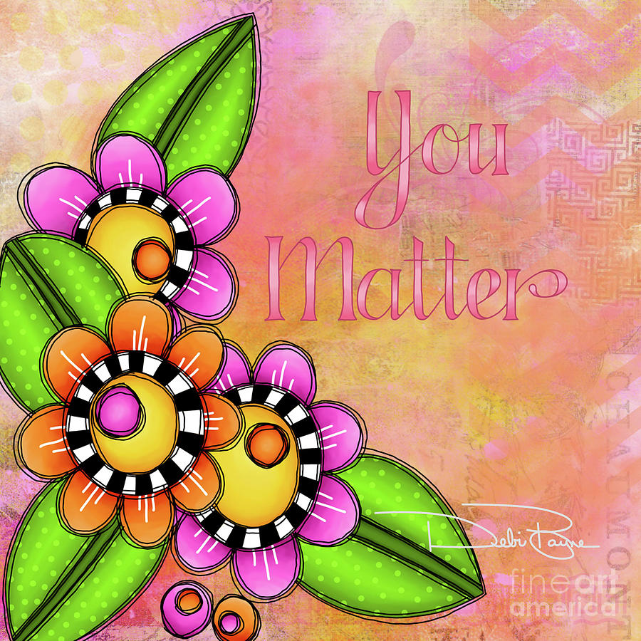 Mixed Media Mixed Media - You Matter by Debi Payne