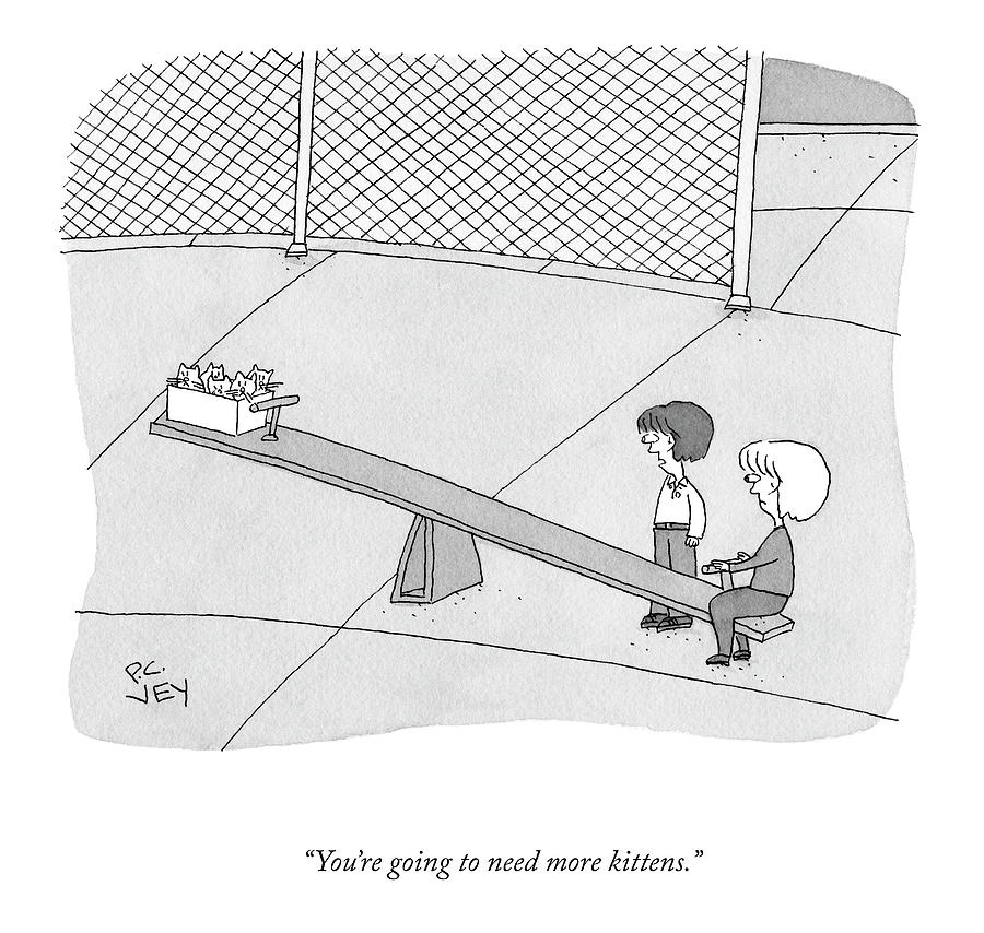 Youre Going To Need More Kittens Drawing by Peter C Vey