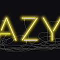 Crazy - Neon Sign 3 by David Hargreaves