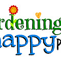 Gardening Is My Happy Place by Shelley Overton