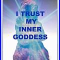 I Trust My Inner Goddess by Kaitha Het Heru