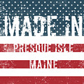Made In Presque Isle, Maine by Tinto Designs