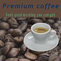 Premium Coffee - Best Good Morning You Can Get  by Humorous Quotes