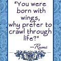 Rumi Quote You Were Born With Wings by Scarebaby Design