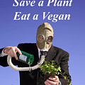 Save A Plant Eat A Vegan by Michael Ledray