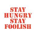 Stay Hungry Stay Foolish by Studio Grafiikka