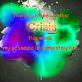 There Can't Be Another Crisis This Week, My Schedule Is Complete by Humorous Quotes
