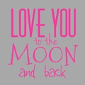 Love You To The Moon And Back by Marianna Mills