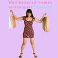 Well Behaved Women Seldom Make History by Humorous Quotes