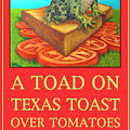 A Toad On Texas Toast Over Tomatoes Poster by Joetta Currie