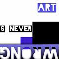 Art Is Never Wrong - Art For Artists Series by Susan Maxwell Schmidt