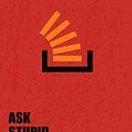 Ask Stupid Question Inspirational Quotes Poster by Lab No 4