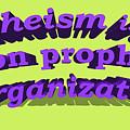 Atheism Is A Non Prophet Organization by Ilan Rosen