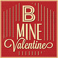 B Mine Valentine by Naxart Studio