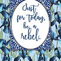 Be A Rebel Just For Today by Scarebaby Design