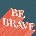 Be Brave  by Studio Grafiikka