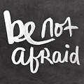 Be Not Afraid by Linda Woods