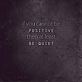 Be Positive Or Be Quiet by Sharon Mau