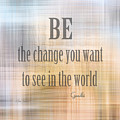 Be The Change - Art With Quote by Ann Powell