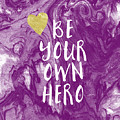 Be Your Own Hero - Inspirational Art By Linda Woods by Linda Woods