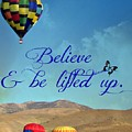 Believe And Be Lifted Up by Bobbee Rickard