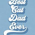 Best Cad Dad Ever Blue- Art By Linda Woods by Linda Woods