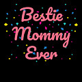 Bestie Mommy Ever Mothers Day Gift by Sourcing Graphic Design